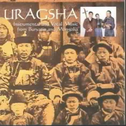 URAGSHA – Instrumental and Vocal Music from Buryatia and Mongolia