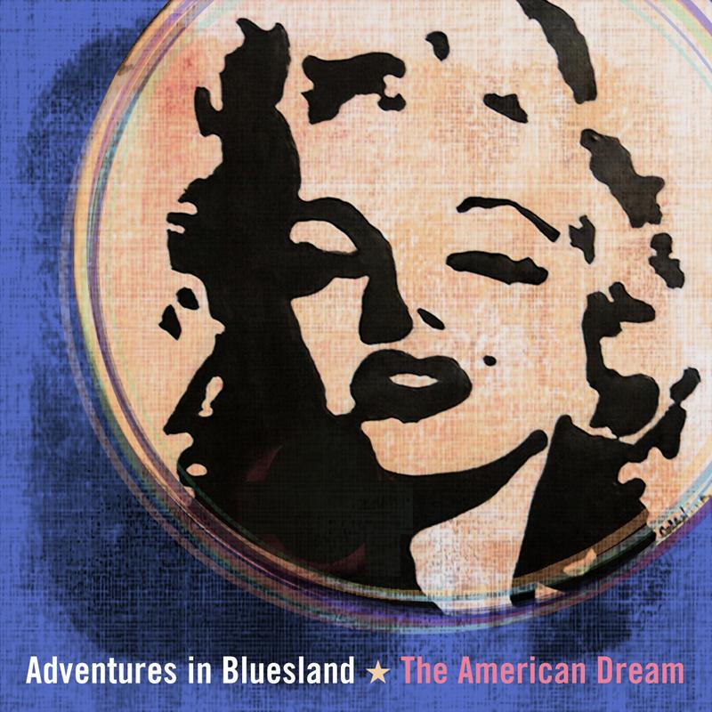 ADVENTURES IN BLUESLAND – The American Dream