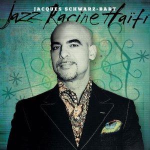 Jacques SCHWARZ-BART – Jazz Racine Haïti