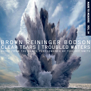 BROWN, REININGER, BODSON – Clear Tears / Troubled Waters