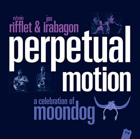 Sylvain RIFFLET & Jon IRABAGON – Perpetual Motion, a Celebration of MOONDOG