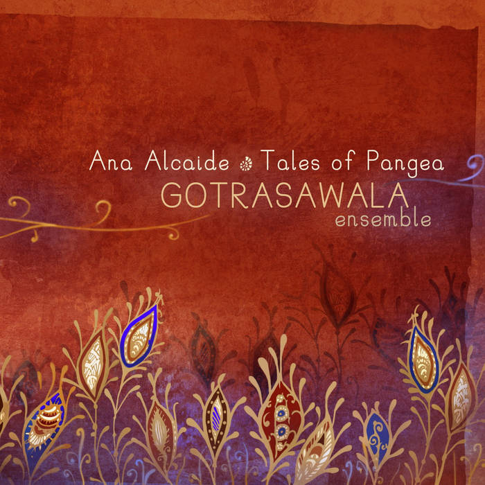 Ana ALCAIDE – Tales Of Pangea:  GOTRASAWALA Ensemble