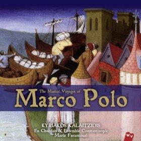 The Musical Voyages of Marco Polo – KYRIAKOS KALAITZIDIS, EN CHORDAIS et l'Ensemble CONSTANTINOPLE, Maria FARANTOURI