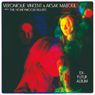 Véronique VINCENT & AKSAK MABOUL (with THE HONEYMOON KILLERS) – Ex-Futur Album