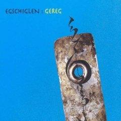 EGSCHIGLEN – Gereg