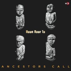 HUUN-HUUR-TU – Ancestors Call