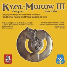 Kyzyl-Moscow III : Traditional Music and Throat Singing of Tuva