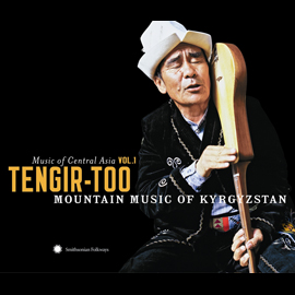 TENGIR-TOO – Mountain Music of Kyrgyzstan (Music of Central Asia, Vol.1)