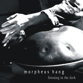 MORPHEUS HANG – Listening in the Dark