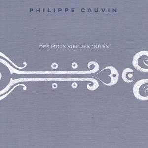 Philippe CAUVIN – Des mots sur des notes