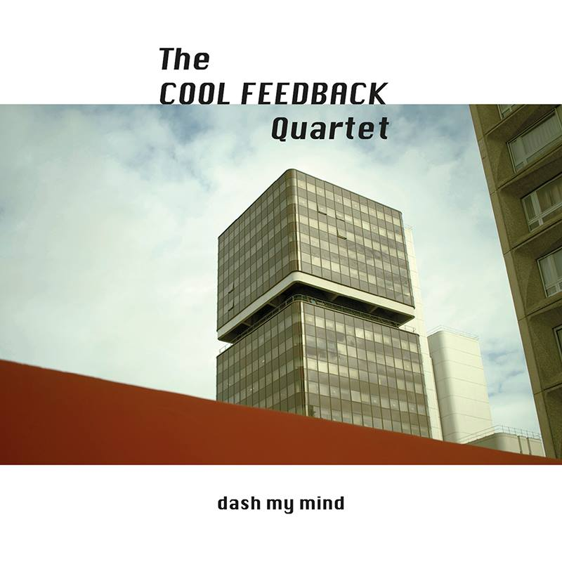 THE COOL FEEDBACK QUARTET – Dash My Mind