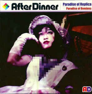 AFTER DINNER – Paradise of Replica / Paradise of Remixes
