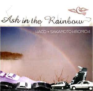 HACO + SAKAMOTO HIROMICHI – Ash in the Rainbow