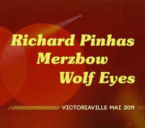 richardpinhas-merzbow-wolfeyes-victoriavillemai2011