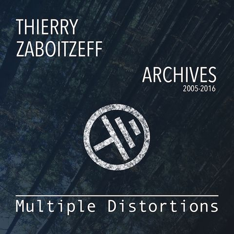 Thierry ZABOITZEFF – Multiple Distorsions, Archives 2005-2016