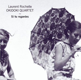Laurent ROCHELLE OKIDOKI QUARTET – Si tu regardes