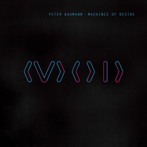 Peter BAUMANN – Machines of Desire