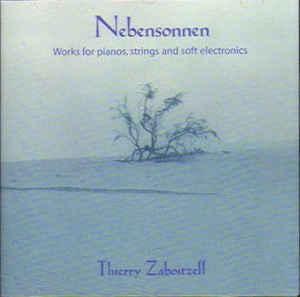 Thierry ZABOITZEFF – Nebensonnen (Works for Pianos, Strings and Soft Electronics)