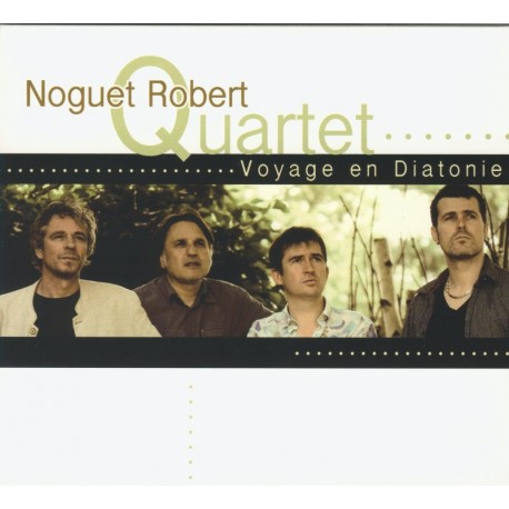 NOGUET ROBERT QUARTET – Voyage en Diatonie