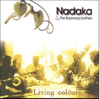 NADAKA & THE BASAVARAJ BROTHERS –  Living Colours