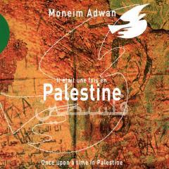 Moneim ADWAN – Il était une fois en Palestine