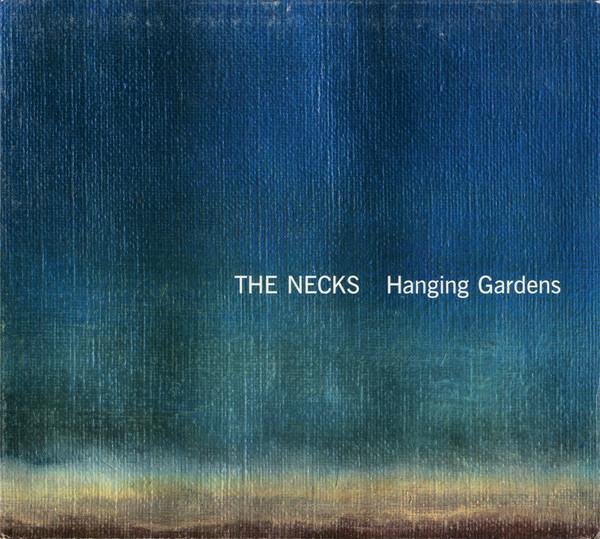 THE NECKS – Hanging Gardens