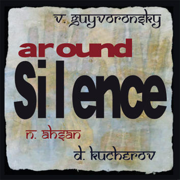 V. GUYVORONSKY / N. AHSAN / D. KUCHEROV – Around Silence