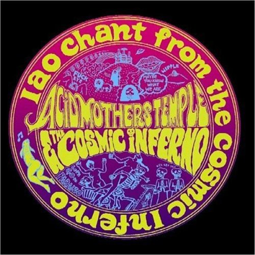 ACID MOTHERS TEMPLE & THE COSMIC INFERNO – IAO Chant From The Cosmic Inferno