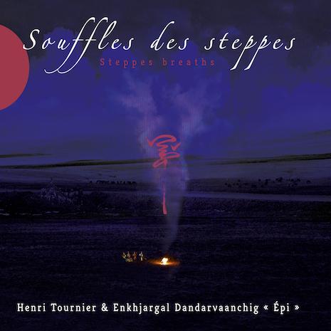 """Henri TOURNIER & """"ÉPI"""" ENKHJARGAL Dandarvaanchig – Souffles des steppes"""