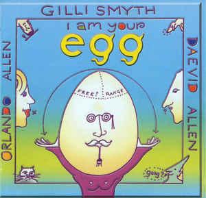 Gilli SMYTH, Daevid ALLEN, Orlando ALLEN – I am Your Egg