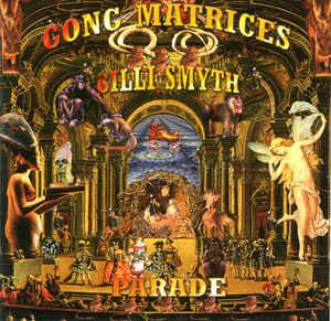 GONG MATRICES / Gilli SMYTH – Parade