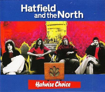 HATFIELD & THE NORTH – Hatwise Choice